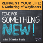 Reinvent Your Life, with Martha Beck