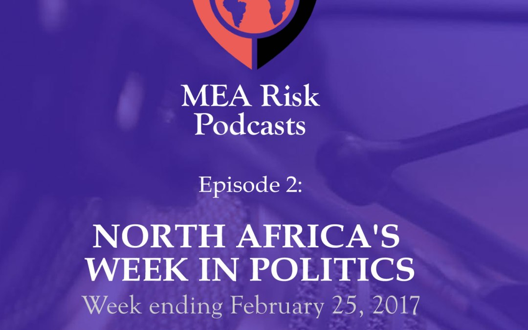 Podcast episode 2: North Africa's week in politics, ending Feb 25, 2017