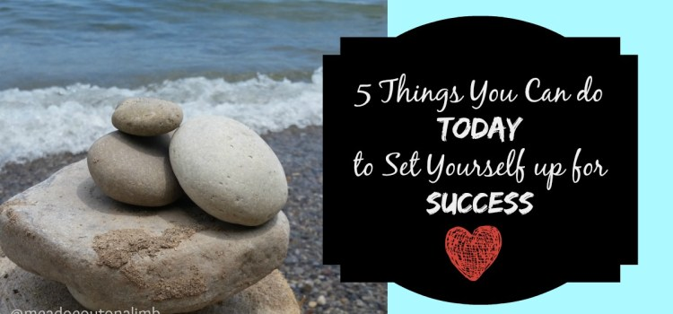 5 Things You Can Do Today to Set Yourself up for Success