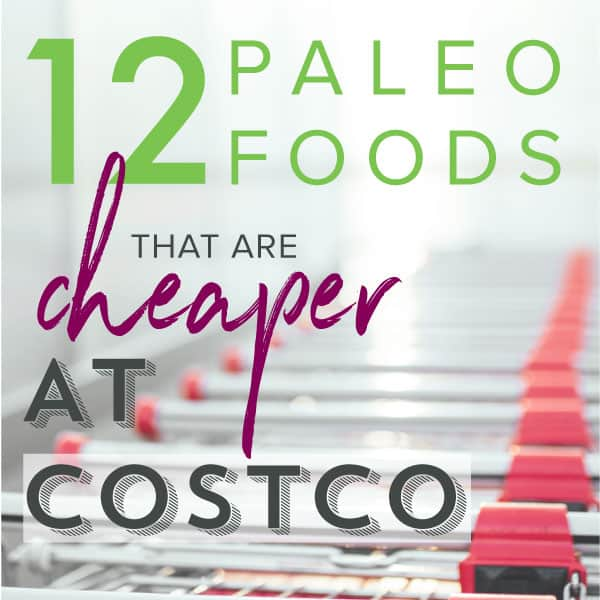 12 Paleo Foods That are Cheaper at Costco