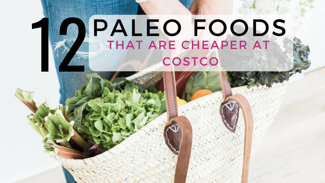 The Costco Paleo Food List (cheaper than the grocery store!)