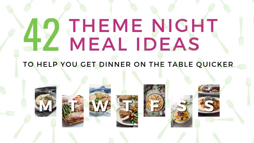50 Amazing Theme Night Meal Planning Ideas (+ ultimate list printable)