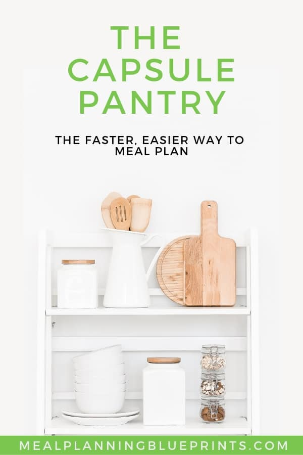 The Capsule Pantry is the fastest, easiest meal plan around. Save time and money with this minimalist meal plan. It's like a capsule wardrobe for your kitchen! #capsulepantry #minimalistkitchen #mealplanning