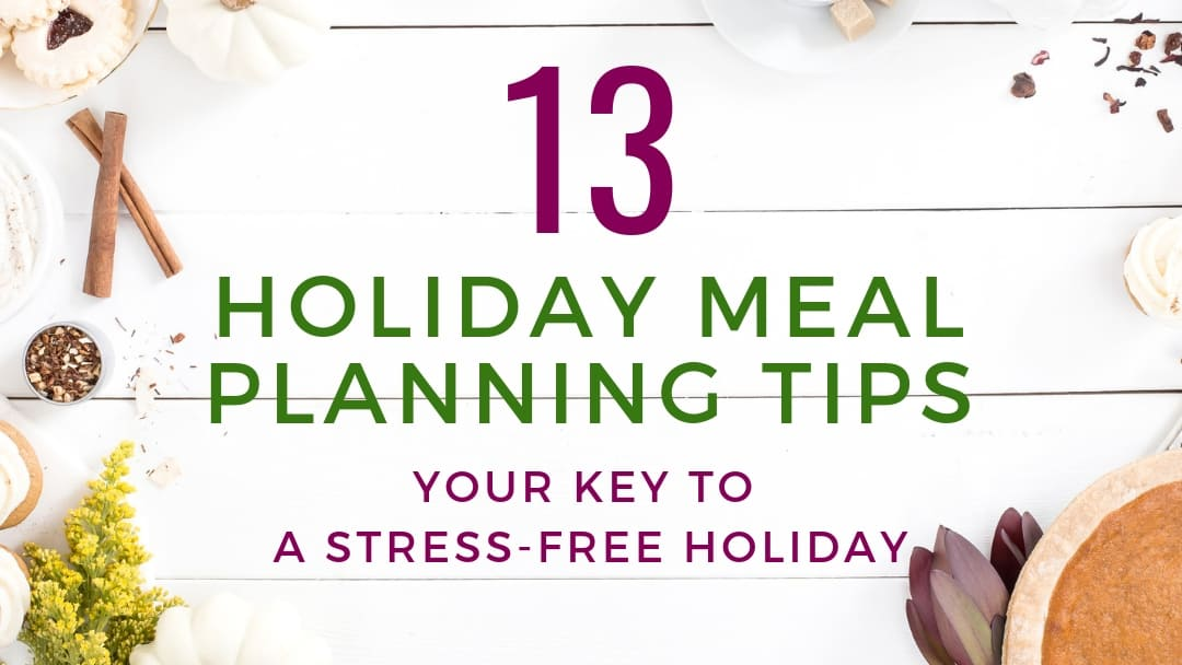 13 Holiday Meal Planning Tips: Your Key for Less Stress this Year
