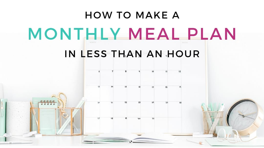 Monthly Meal Planning (Make it in Less than 1 Hour!)