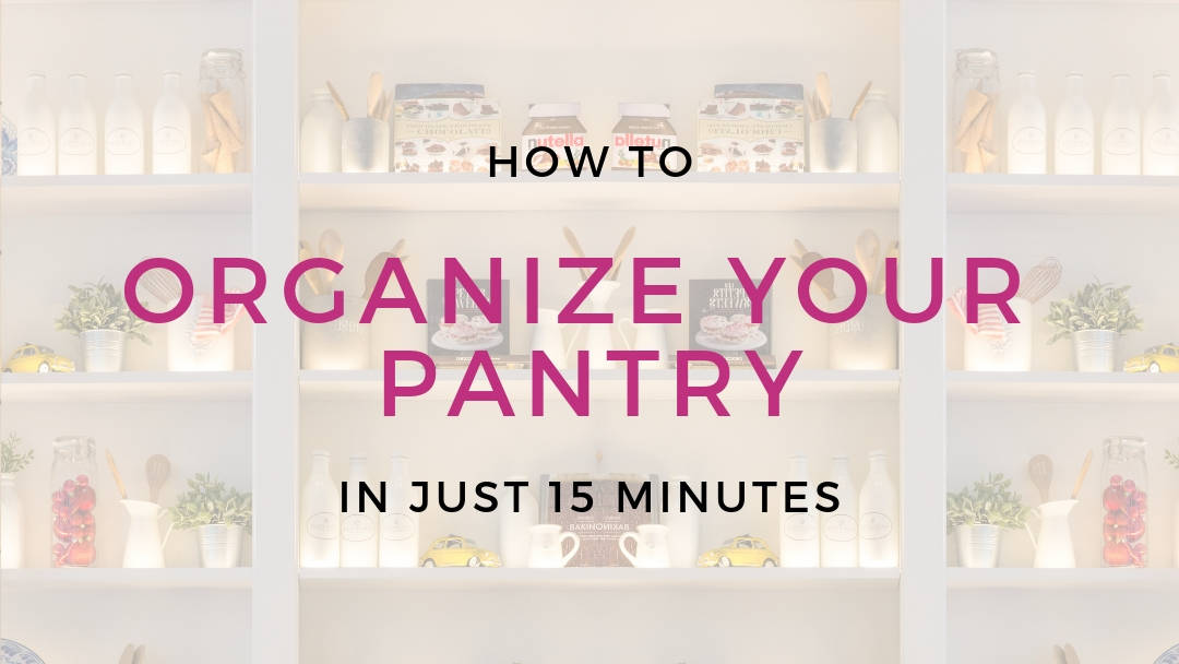 How to Organize a Pantry in 15 Minutes