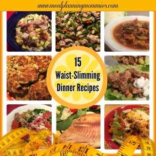 15 Waist-Slimming Dinner Recipes.