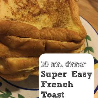 Quick and Easy dinner: French toast