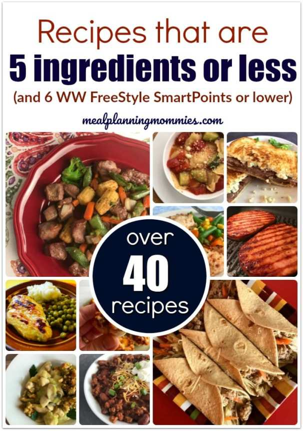 Over 40 recipes that are 5 ingredients or less and 6 WW FreeStyle SmartPoints per serving or less