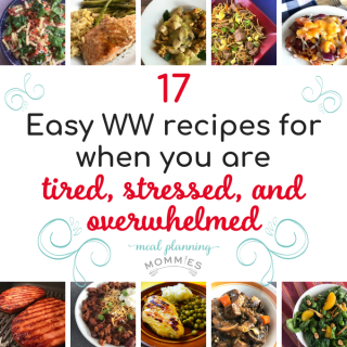 17 Easy WW recipes for when you are tired, stressed, and overwhelmed.