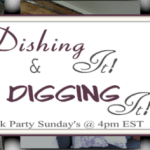 Dishing It + Digging It Link Party