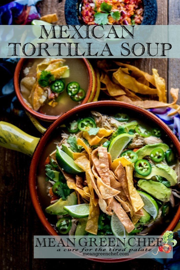 Mexican Tortilla Chicken Soup Recipe | Mean Green Chef #mexicanfoodrecipes #mexicanchickensoup #mexicancuisine #soup #souprecipeseasy #foodphotography #foodstyling #meangreenchef #MGCkitchen