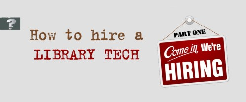 How to hire a library tech (Part One)