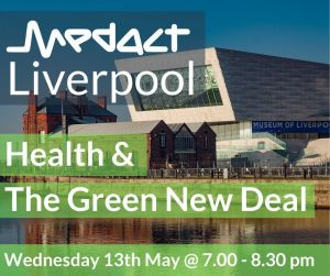 Image of Building in Liverpool with the text 'Medact Liverpool. Heath & The Green New Deal' Wednesday 13th of May at 7-8.30pm