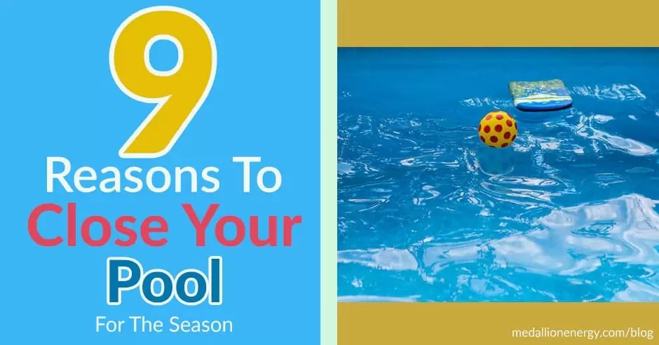 9 Reasons To Close Your Pool For The Season