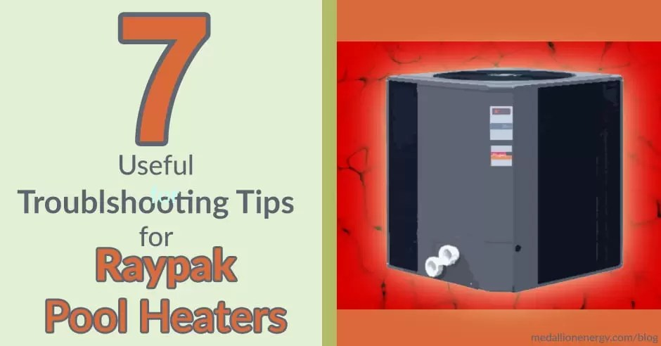 7 Useful Raypak Pool Heater Troubleshooting Tips