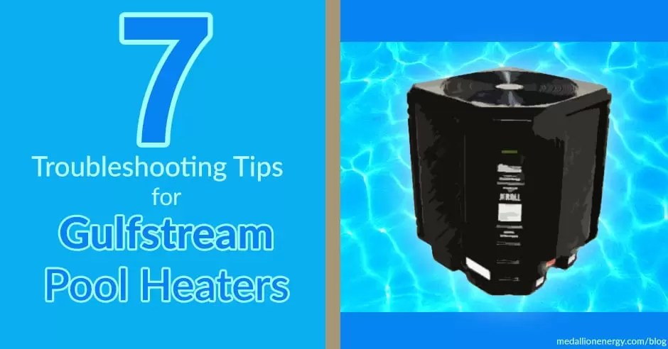 troubleshooting gulfstream pool heaters