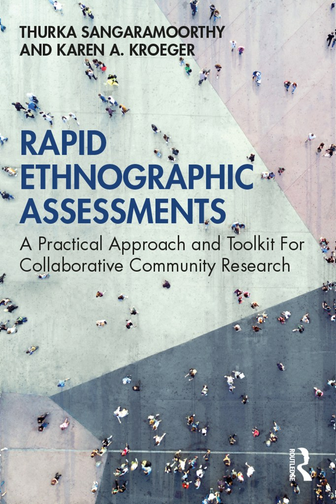 "New Book Announcement: ""Rapid Ethnographic Assessments: A Practical Approach For Collaborative Community Research,"" by Thurka Sangaramoorthy and Karen A. Kroeger."