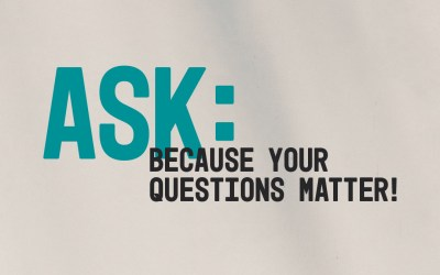 01/17/21 – Ask: Because Your Questions Matter (Week 3)