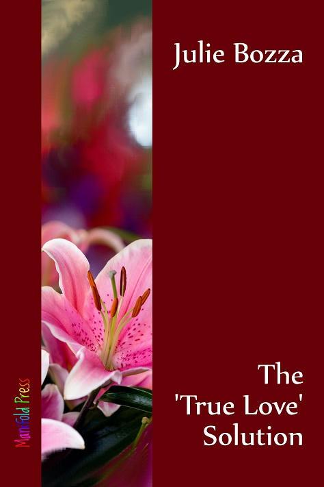 Julia Bozza - The 'True Love' Solution Cover