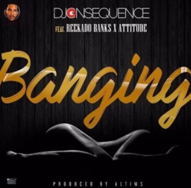 DJ Consequence ft. Reekado Banks & Attitude – Banging