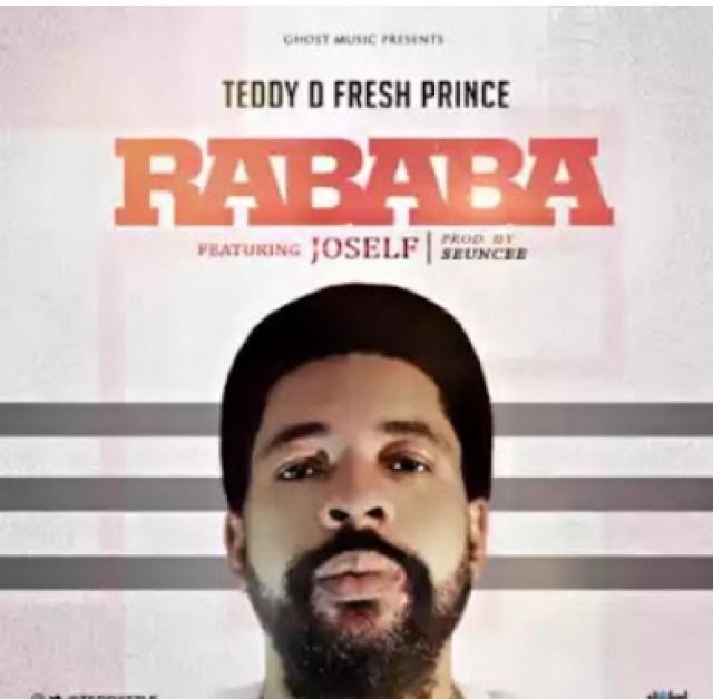Teddy D' Fresh Prince – Rababa ft. Joself