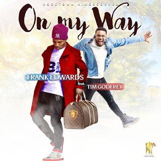 Frank Edwards ft. Tim Godfrey – On My Way
