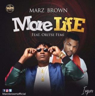 Audio: Marz Brown – More Life ft. Oritsefemi