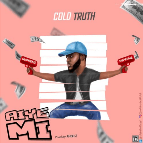 "Cold Truth – ""Aiye Mi"""