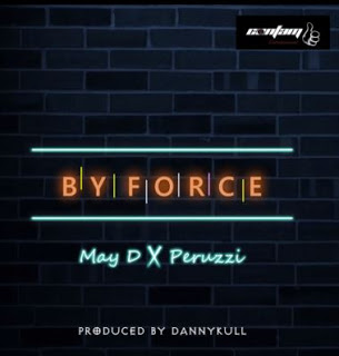 "May D – ""By Force"" ft. Peruzzi"