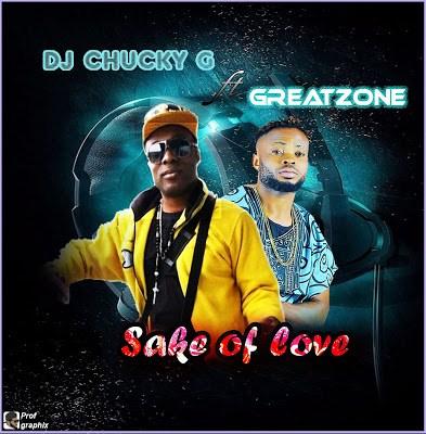 Dj Chucky G ft Greatzone - Sake of love