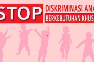 Stop Diskriminasi Anak Berkebutuhan Khusus