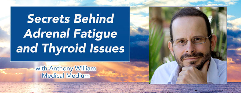 Secrets behind Adrenal Fatigue & Thyroid Issues - Free Teleseminar with Anthony William