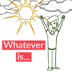 Whatever is...