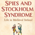 Witches, Spies and Stockholm Syndrome, Life in Medieval Ireland