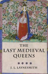 last-medieval-queens-english-queenship-1445-1503-j-l-laynesmith-paperback-cover-art