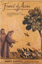 Francis of Assisi - The Life and Afterlife of a Medieval Saint
