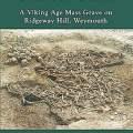 'Given to the Ground': A Viking Age Mass Grave on Ridgeway Hill, Weymouth