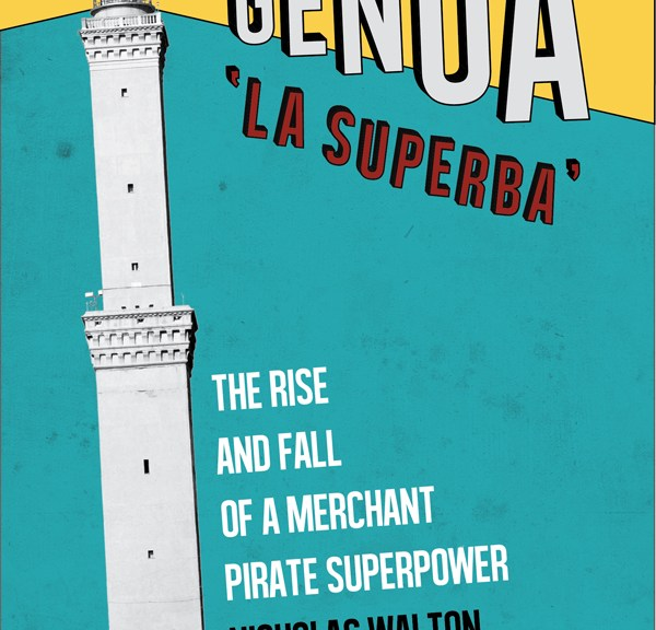 Book cover: Genoa 'La Superba': The Rise and Fall of a Merchant Pirate Superpower by Nicholas Walton