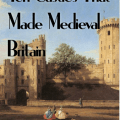 Ten Castles that Made Medieval Britain, by James Turner