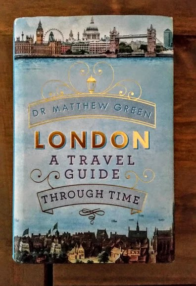 London: A Travel Guide Through Time by Dr. Matthew Green
