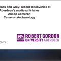 White, Black and Grey: recent discoveries at Aberdeen's medieval friaries