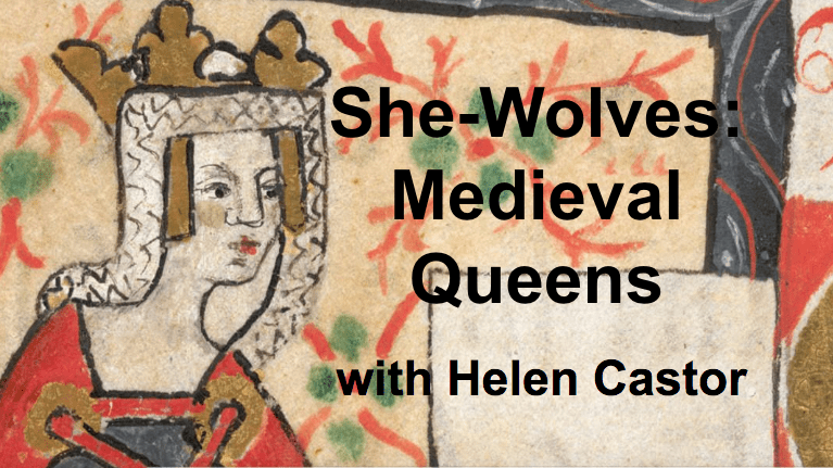 She-Wolves: Medieval Queens with Helen Castor