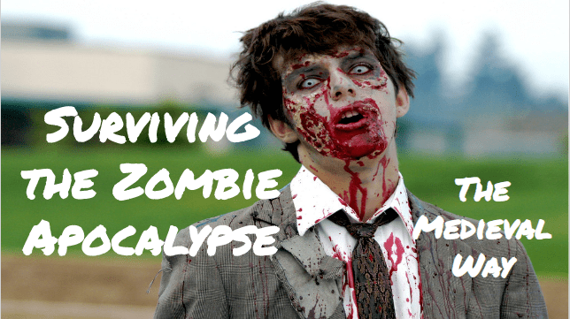 Surviving the Zombie Apocalypse (The Medieval Way)