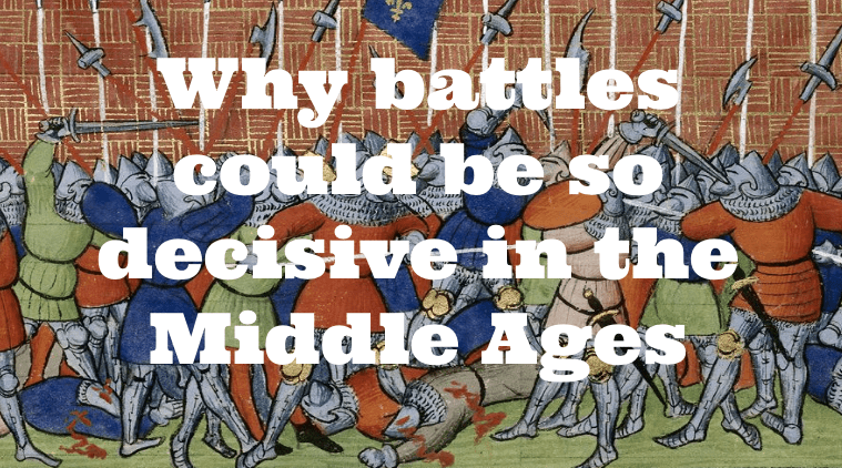 Why battles could be so decisive in the Middle Ages