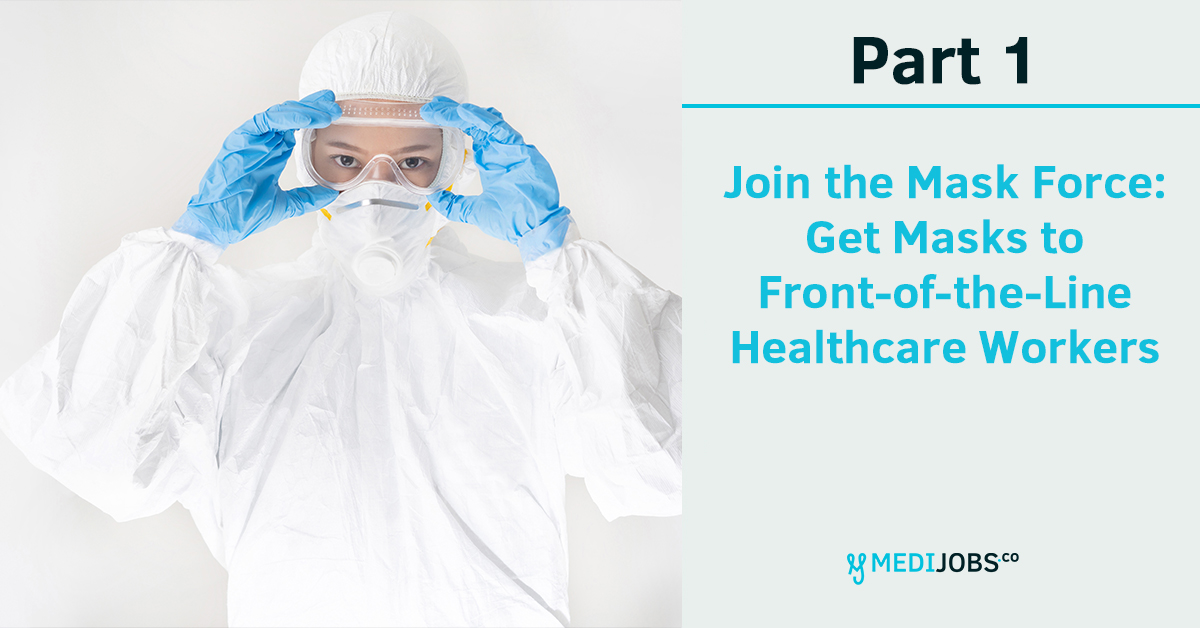 Join the Mask Force- Get Masks to Front-of-the-Line Healthcare Workers. MEDIjobs