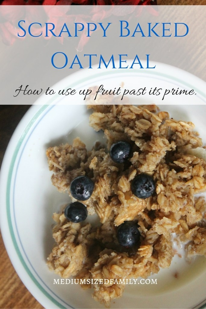 Scrappy Baked Oatmeal: How to use up fruit past its prime.
