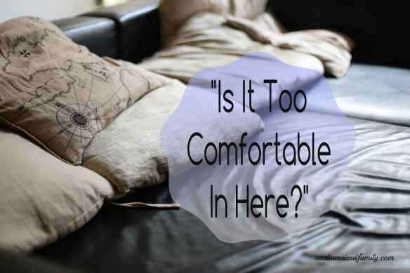 Is It Too Comfortable In Here? Do you settle in to habits that you formed long ago without thinking about them anymore? It's time to reexamine the choices we make in daily life that are not in our best interest.