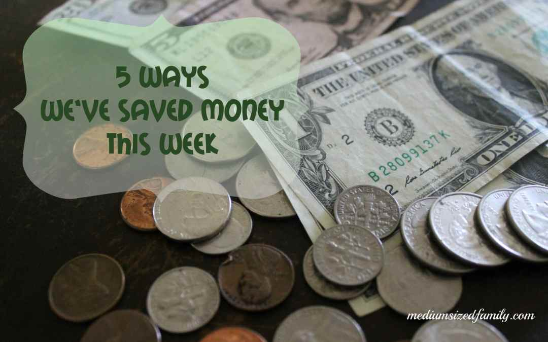 5 Ways We've Saved Money This Week 13