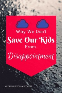 Why We Don't Save Our Kids from Disappointment. It's so hard to watch your kids struggle with troubles in their lives. But there's a reason to let them do it now. Parenting is hard, but worth it. Teach your kids how to deal with disappointment now.